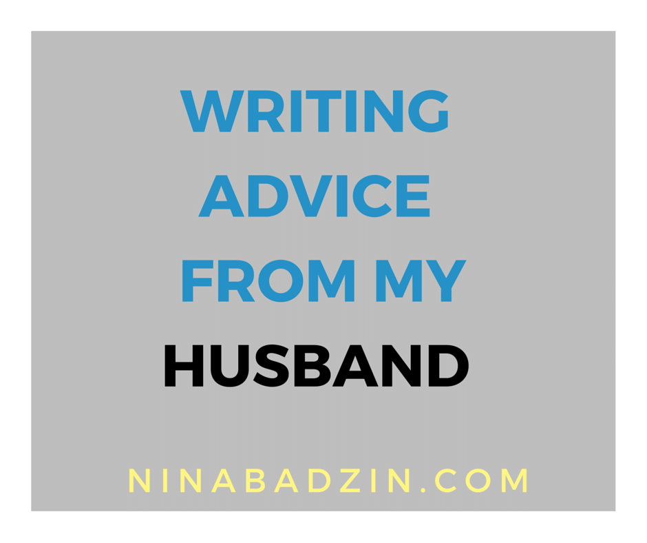writing advice from my husband