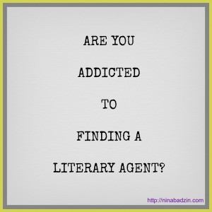 Are You Addicted to Finding a Literary Agent?