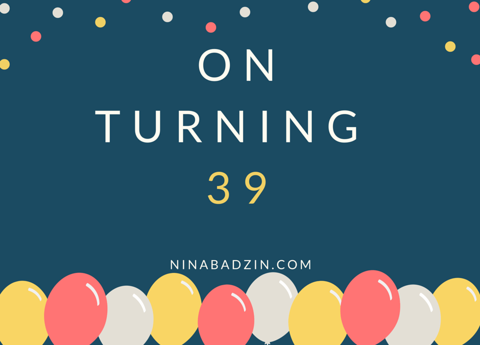 On Turning 39 and Planning For 2016