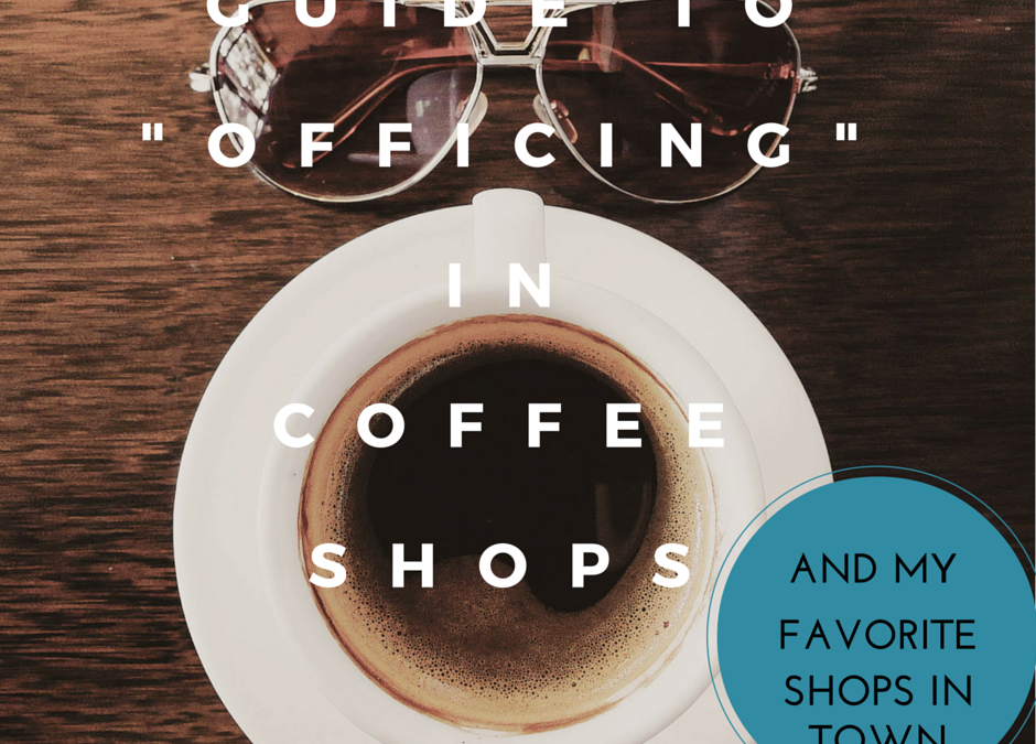 Guide to Officing in Coffee Shops