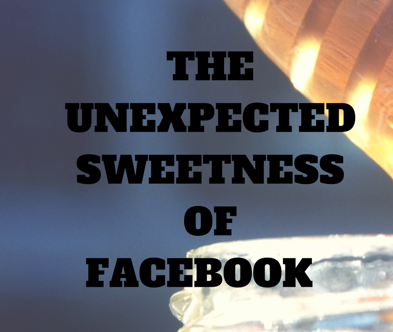 The Unexpected Sweetness of Facebook